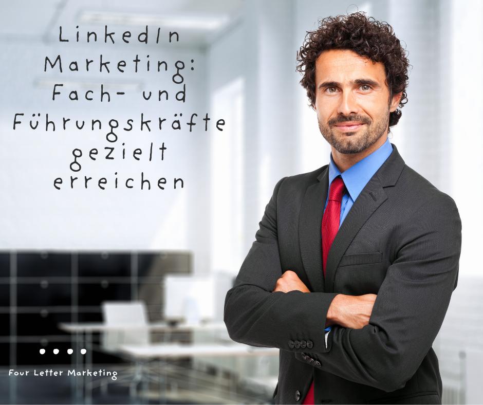 LinkedIn Marketing: Fach- und Führungskräfte gezielt erreichen
